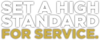 SET A HIGH STANDARD FOR SERVICE