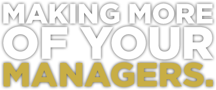 MAKING MORE OF YOUR MANAGERS